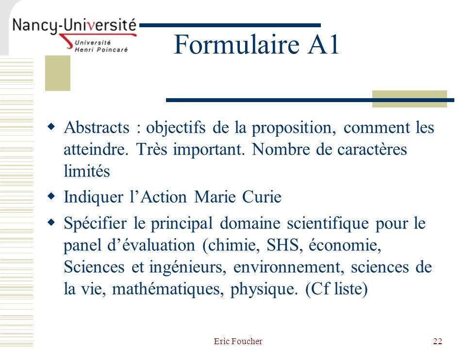 Eric Foucher22 Formulaire A1 Abstracts : objectifs de la proposition, comment les atteindre. Très important. Nombre de caractères limités Indiquer lAc