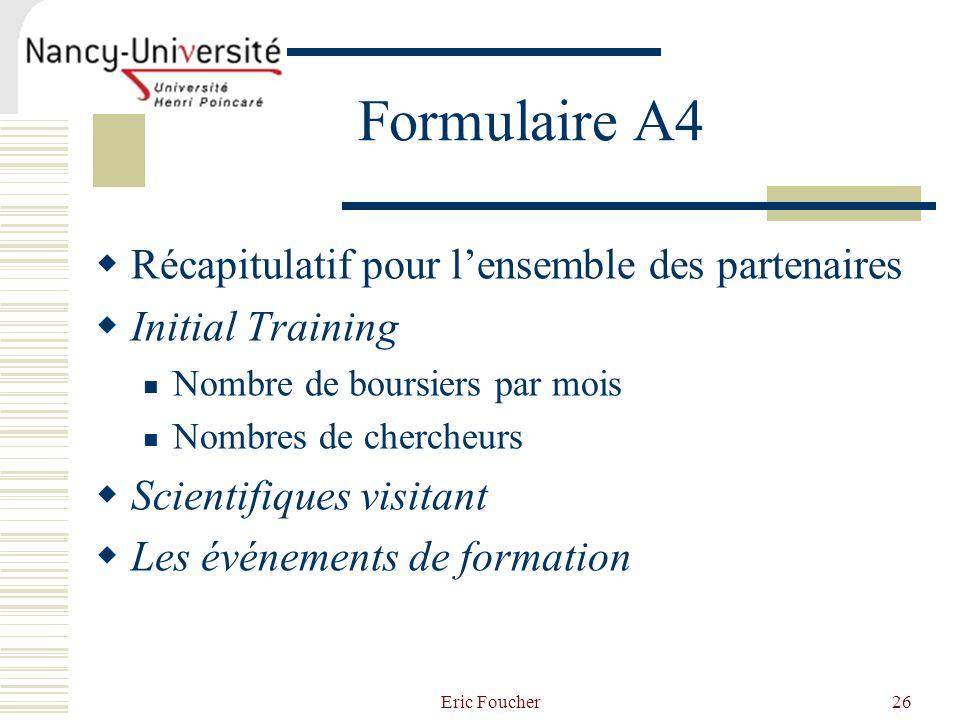 Eric Foucher26 Formulaire A4 Récapitulatif pour lensemble des partenaires Initial Training Nombre de boursiers par mois Nombres de chercheurs Scientif