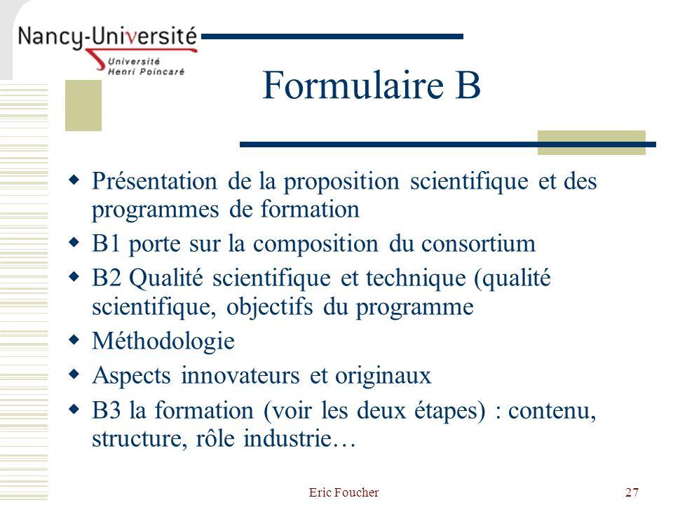 Eric Foucher27 Formulaire B Présentation de la proposition scientifique et des programmes de formation B1 porte sur la composition du consortium B2 Qu