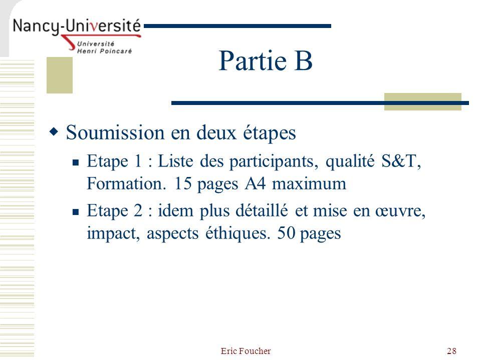 Eric Foucher28 Partie B Soumission en deux étapes Etape 1 : Liste des participants, qualité S&T, Formation. 15 pages A4 maximum Etape 2 : idem plus dé