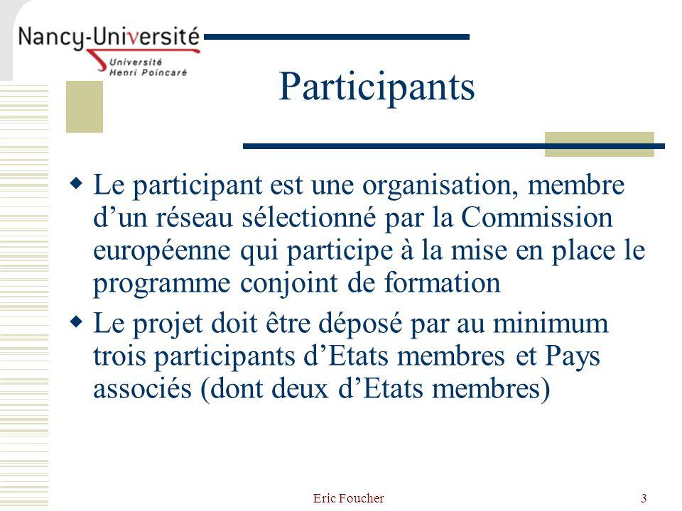Eric Foucher3 Participants Le participant est une organisation, membre dun réseau sélectionné par la Commission européenne qui participe à la mise en