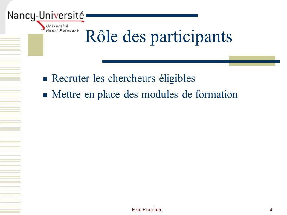 Eric Foucher4 Rôle des participants Recruter les chercheurs éligibles Mettre en place des modules de formation