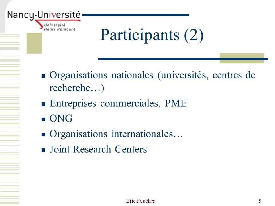 Eric Foucher5 Participants (2) Organisations nationales (universités, centres de recherche…) Entreprises commerciales, PME ONG Organisations internati
