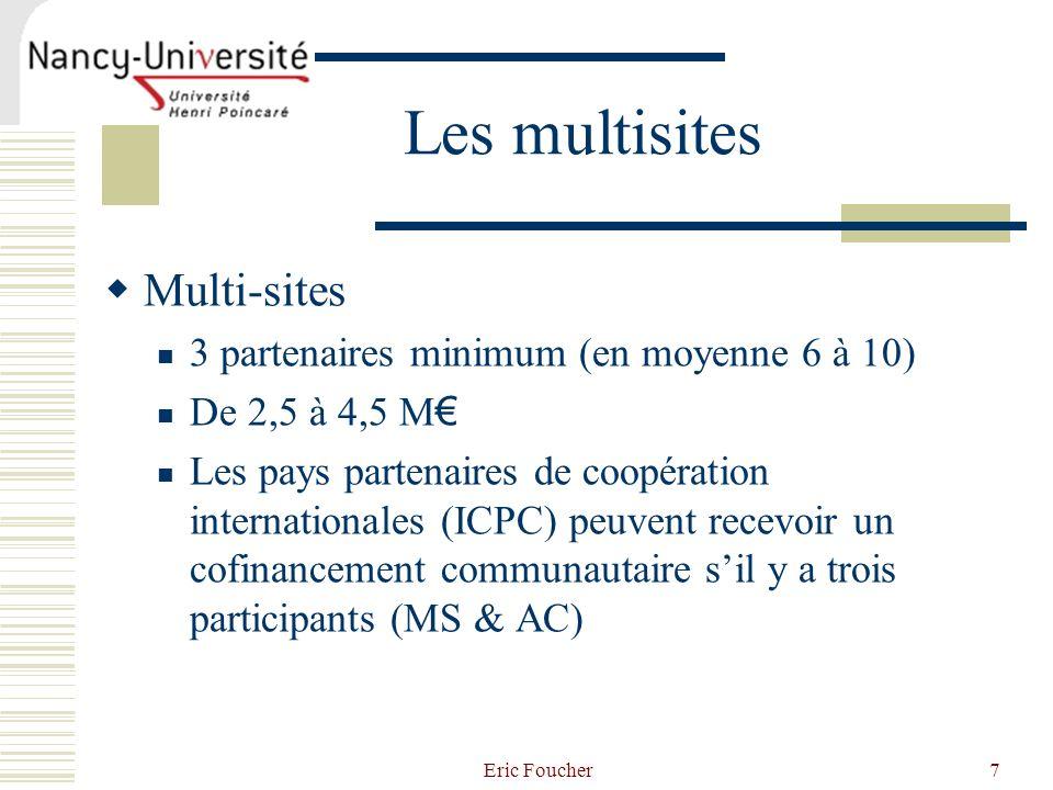 Eric Foucher7 Les multisites Multi-sites 3 partenaires minimum (en moyenne 6 à 10) De 2,5 à 4,5 M Les pays partenaires de coopération internationales