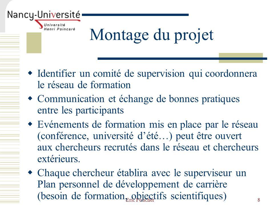 Eric Foucher8 Montage du projet Identifier un comité de supervision qui coordonnera le réseau de formation Communication et échange de bonnes pratique