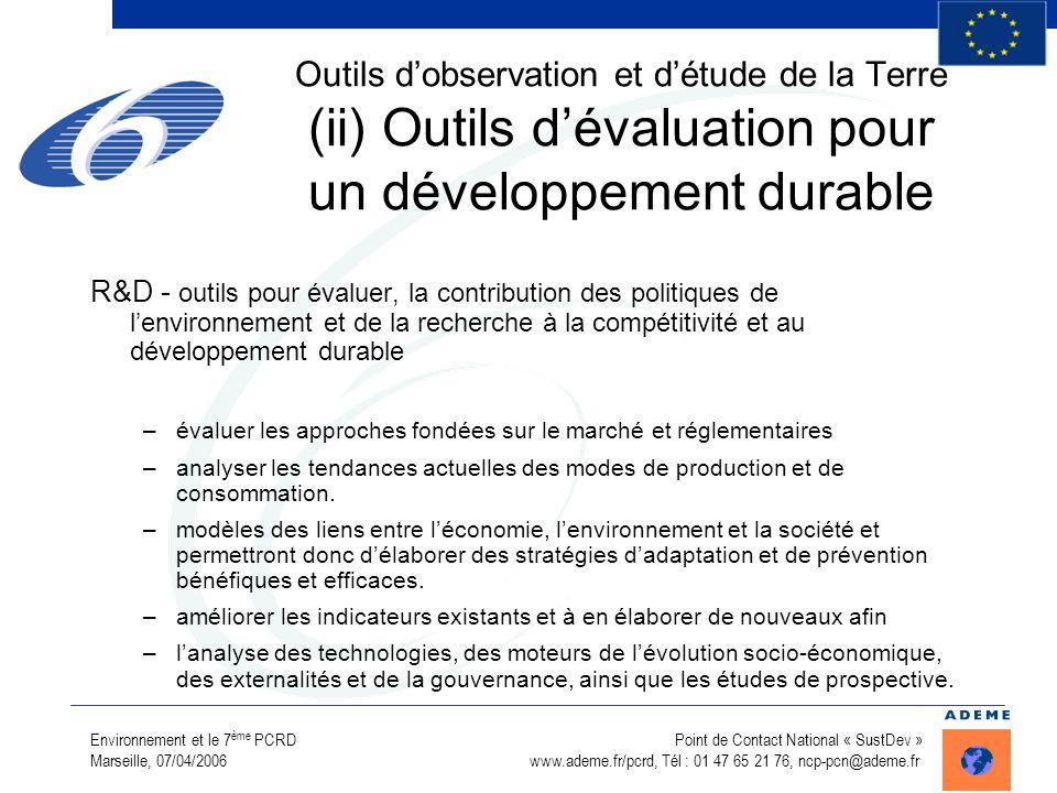 Environnement et le 7 ème PCRD Point de Contact National « SustDev » Marseille, 07/04/2006 www.ademe.fr/pcrd, Tél : 01 47 65 21 76, ncp-pcn@ademe.fr O
