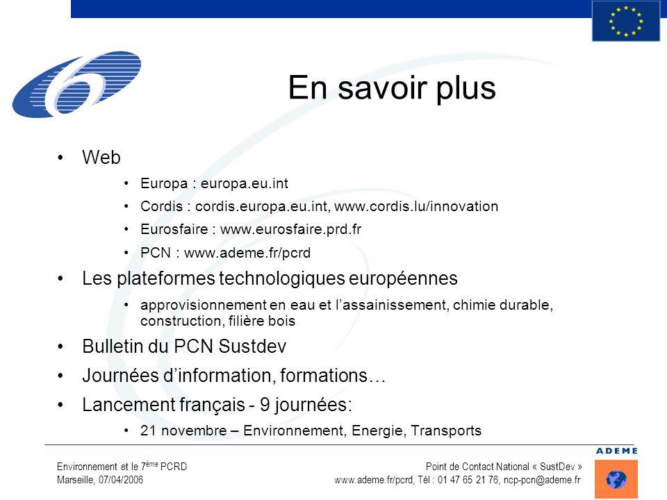 Environnement et le 7 ème PCRD Point de Contact National « SustDev » Marseille, 07/04/2006 www.ademe.fr/pcrd, Tél : 01 47 65 21 76, ncp-pcn@ademe.fr E