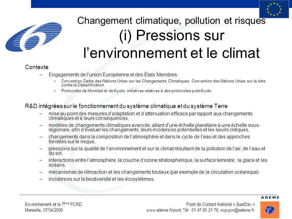Environnement et le 7 ème PCRD Point de Contact National « SustDev » Marseille, 07/04/2006 www.ademe.fr/pcrd, Tél : 01 47 65 21 76, ncp-pcn@ademe.fr C