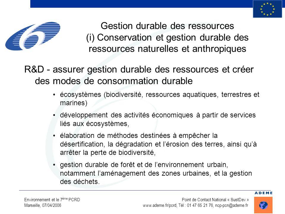 Environnement et le 7 ème PCRD Point de Contact National « SustDev » Marseille, 07/04/2006 www.ademe.fr/pcrd, Tél : 01 47 65 21 76, ncp-pcn@ademe.fr G