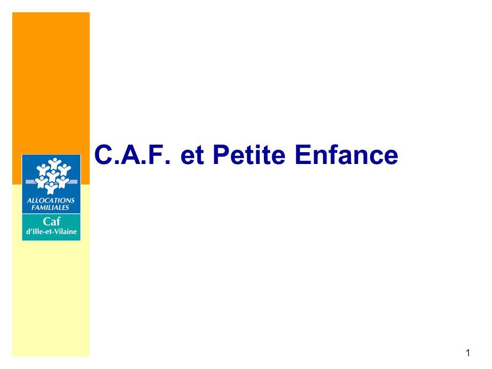 1 C.A.F. et Petite Enfance