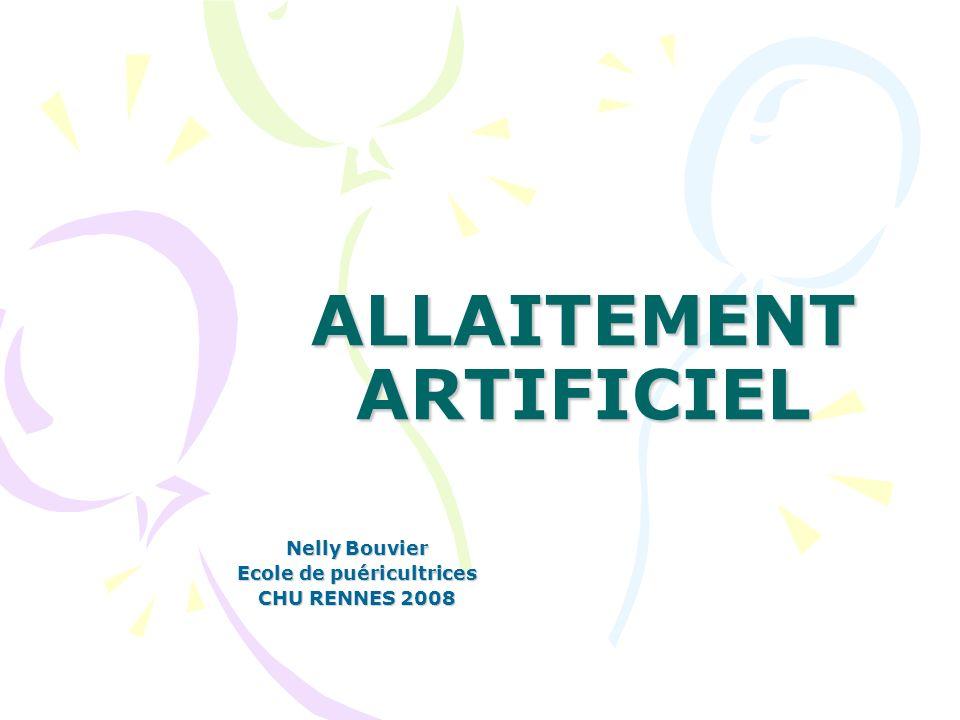 ALLAITEMENT ARTIFICIEL Nelly Bouvier Ecole de puéricultrices CHU RENNES 2008