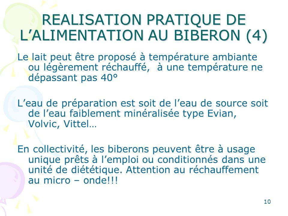10 REALISATION PRATIQUE DE LALIMENTATION AU BIBERON (4) Le lait peut être proposé à température ambiante ou légèrement réchauffé, à une température ne