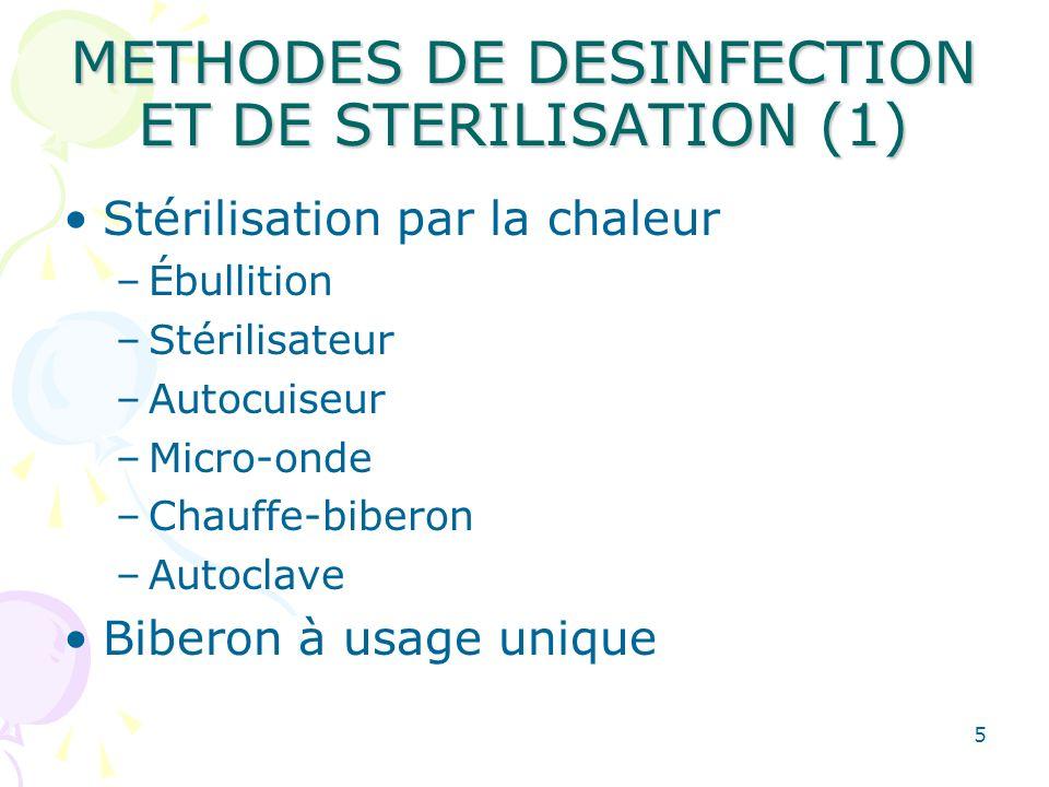 5 METHODES DE DESINFECTION ET DE STERILISATION (1) Stérilisation par la chaleur –Ébullition –Stérilisateur –Autocuiseur –Micro-onde –Chauffe-biberon –