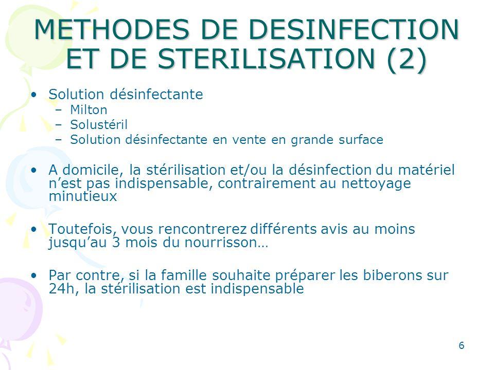6 METHODES DE DESINFECTION ET DE STERILISATION (2) Solution désinfectante –Milton –Solustéril –Solution désinfectante en vente en grande surface A dom