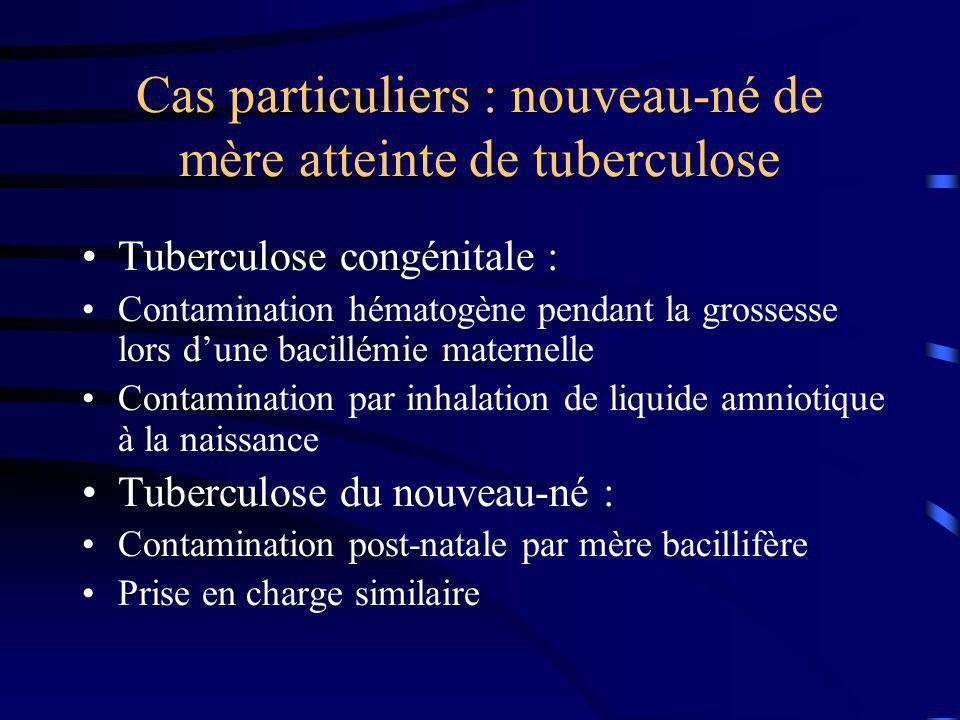 Cas particuliers : nouveau-né de mère atteinte de tuberculose Tuberculose congénitale : Contamination hématogène pendant la grossesse lors dune bacill