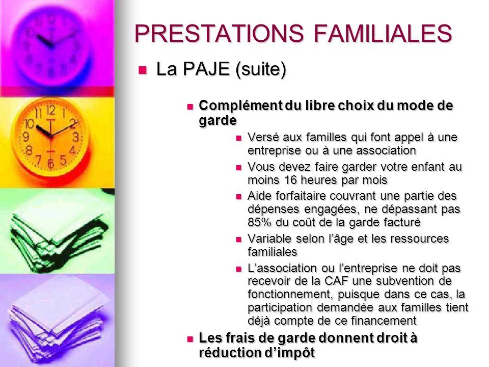 PRESTATIONS FAMILIALES La PAJE (suite) La PAJE (suite) Complément du libre choix du mode de garde Complément du libre choix du mode de garde Versé aux