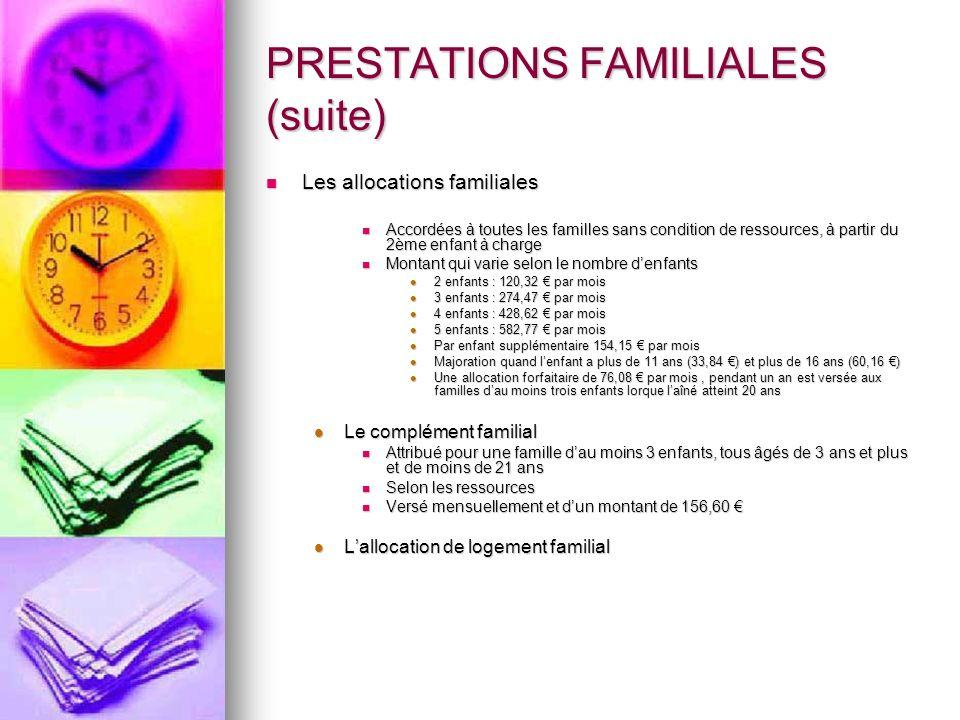 PRESTATIONS FAMILIALES (suite) Les allocations familiales Les allocations familiales Accordées à toutes les familles sans condition de ressources, à p