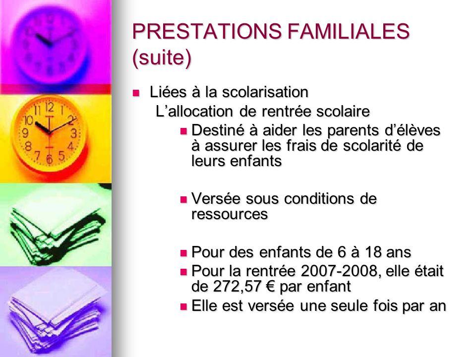 PRESTATIONS FAMILIALES (suite) Liées à la scolarisation Liées à la scolarisation Lallocation de rentrée scolaire Destiné à aider les parents délèves à