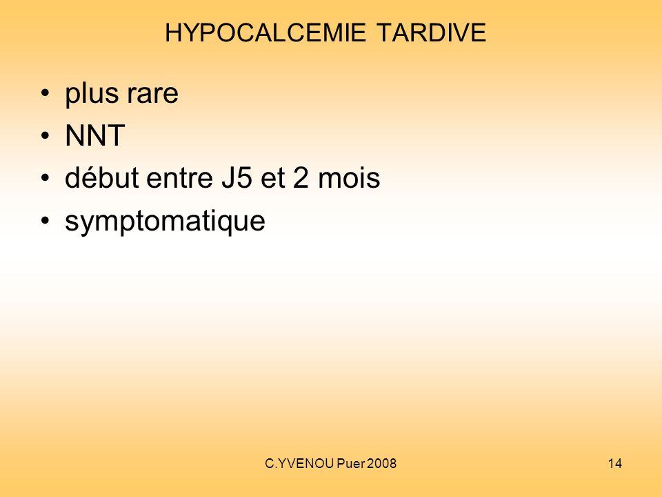 C.YVENOU Puer 200814 HYPOCALCEMIE TARDIVE plus rare NNT début entre J5 et 2 mois symptomatique