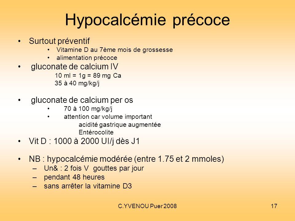 C.YVENOU Puer 200817 Hypocalcémie précoce Surtout préventif Vitamine D au 7ème mois de grossesse alimentation précoce gluconate de calcium IV 10 ml =