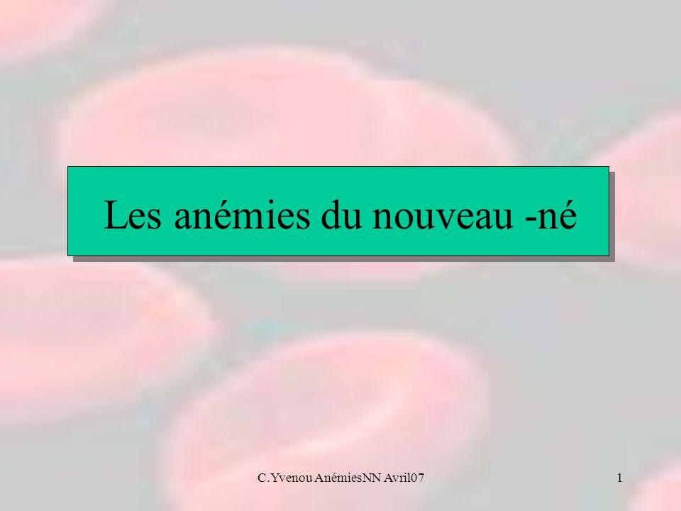 C.Yvenou AnémiesNN Avril0712 Les anémies par hémolyse Paleur variable Ictère ou subictère Splénomégalie et parfois hépatomégalie