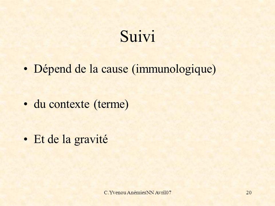 C.Yvenou AnémiesNN Avril0720 Suivi Dépend de la cause (immunologique) du contexte (terme) Et de la gravité