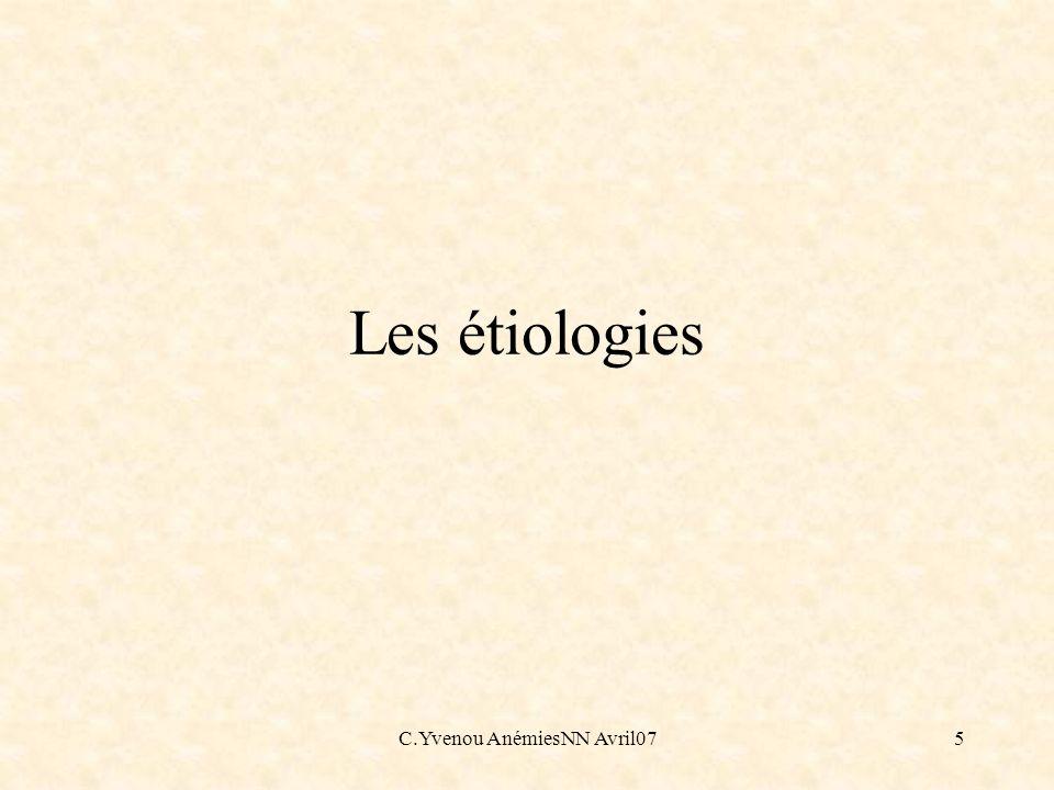 C.Yvenou AnémiesNN Avril0716 Hémolyse : Les causes immunologiques L incompatibilité Rhésus (cf) L anémie hémolytique maternelle auto-immune (passage transplacentaire d anticorps)