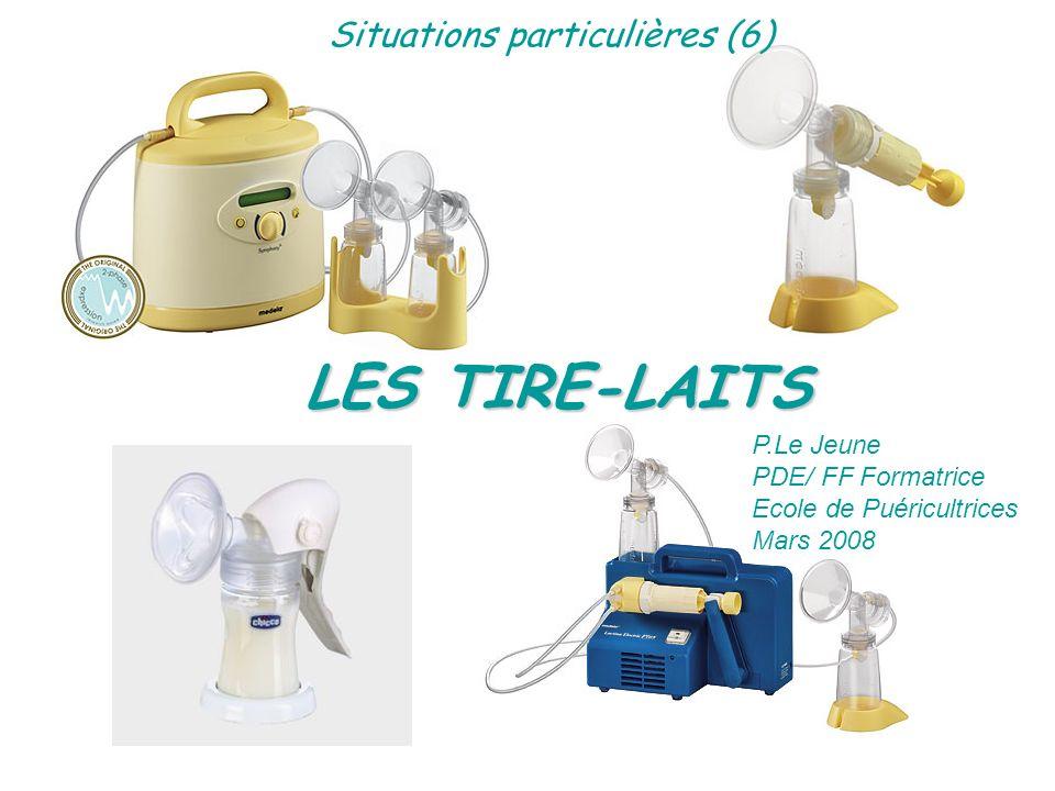LES TIRE-LAITS P.Le Jeune PDE/ FF Formatrice Ecole de Puéricultrices Mars 2008 Situations particulières (6)