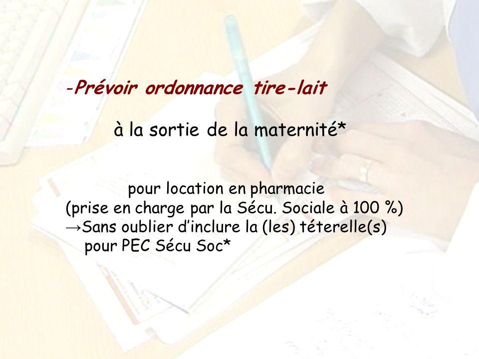 -Prévoir ordonnance tire-lait à la sortie de la maternité* pour location en pharmacie (prise en charge par la Sécu. Sociale à 100 %) Sans oublier dinc