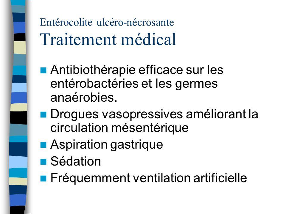 Entérocolite ulcéro-nécrosante Traitement médical Antibiothérapie efficace sur les entérobactéries et les germes anaérobies. Drogues vasopressives amé