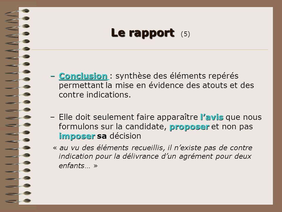 Le rapport Le rapport (5) –Conclusion –Conclusion : synthèse des éléments repérés permettant la mise en évidence des atouts et des contre indications.