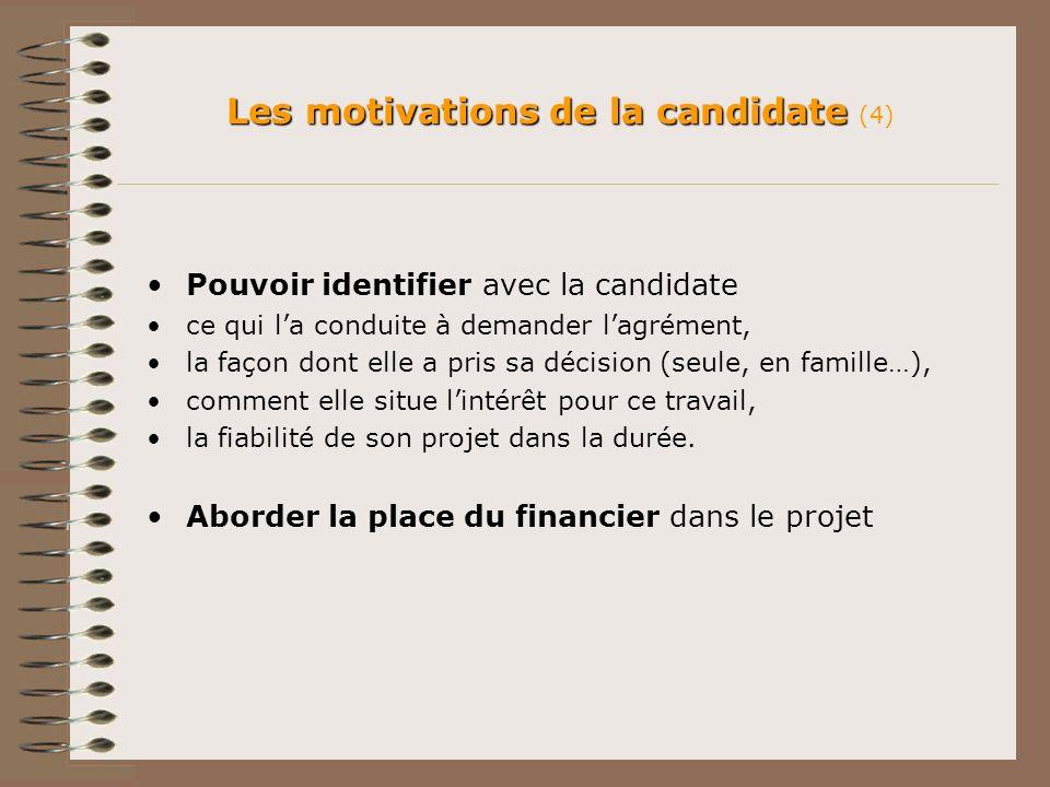 Les motivations de la candidate Les motivations de la candidate (4) Pouvoir identifier avec la candidate ce qui la conduite à demander lagrément, la f