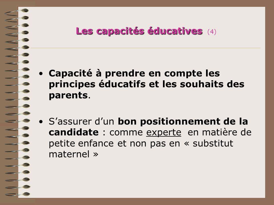 Les capacités éducatives Les capacités éducatives (4) Capacité à prendre en compte les principes éducatifs et les souhaits des parents. Sassurer dun b
