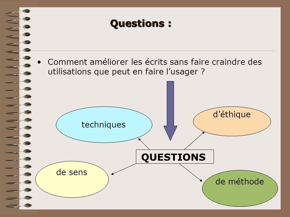 Questions : Comment améliorer les écrits sans faire craindre des utilisations que peut en faire lusager ? techniques de méthode déthique de sens QUEST