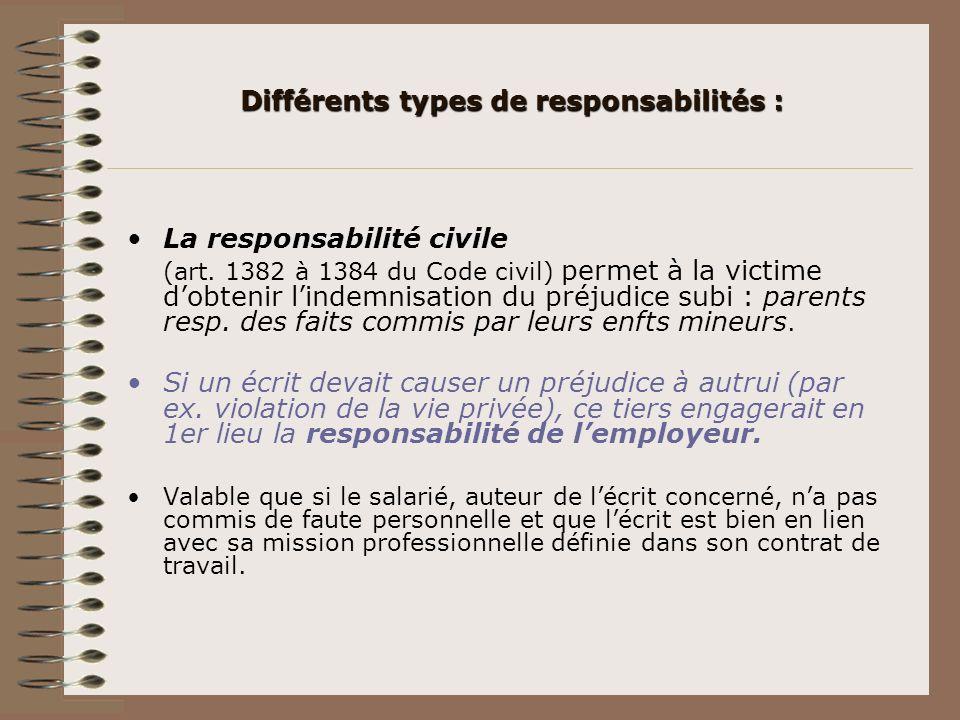 Différents types de responsabilités : La responsabilité civile (art. 1382 à 1384 du Code civil) permet à la victime dobtenir lindemnisation du préjudi