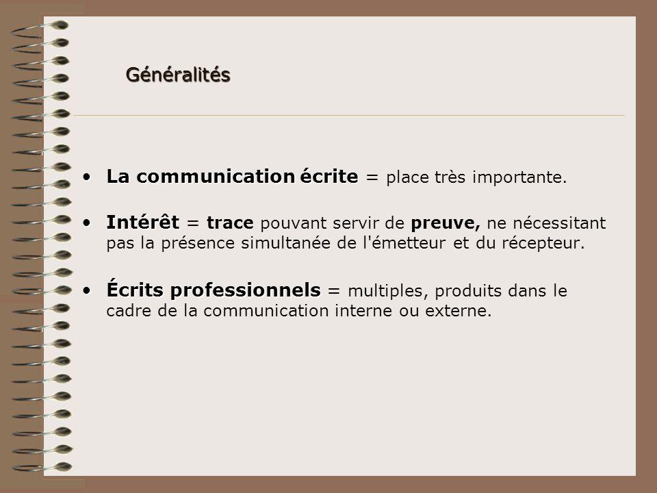 Généralités Lacommunication écriteLa communication écrite = place très importante. IntérêtIntérêt = trace pouvant servir de preuve, ne nécessitant pas