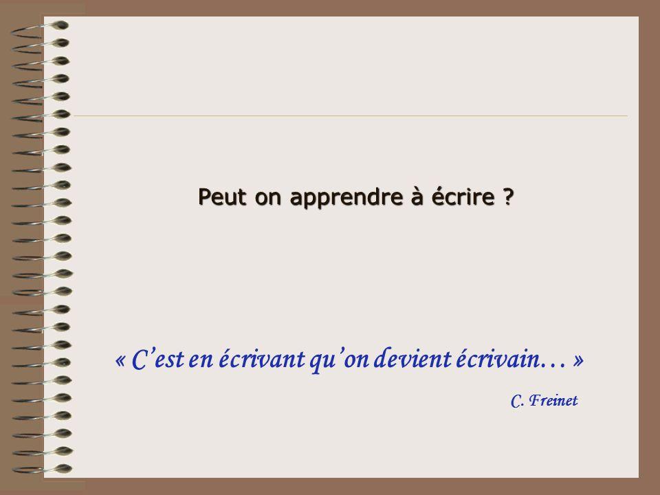 Peut on apprendre à écrire ? « Cest en écrivant quon devient écrivain… » C. Freinet