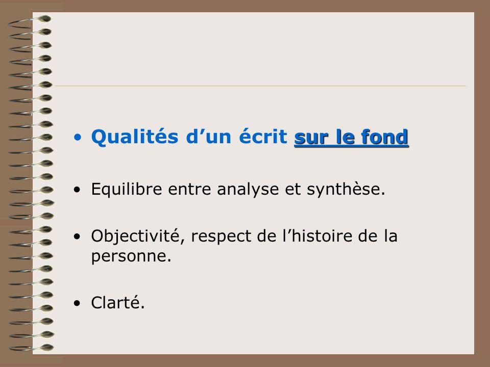 sur le fondQualités dun écrit sur le fond Equilibre entre analyse et synthèse. Objectivité, respect de lhistoire de la personne. Clarté.