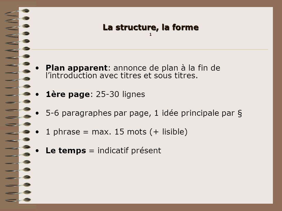 La structure, la forme 1 Plan apparent: annonce de plan à la fin de lintroduction avec titres et sous titres. 1ère page: 25-30 lignes 5-6 paragraphes