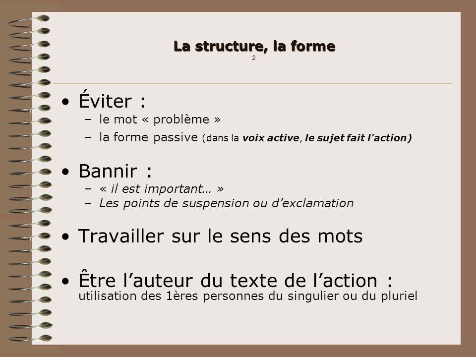 La structure, la forme La structure, la forme 2 Éviter : –le mot « problème » –la forme passive (dans la voix active, le sujet fait l'action) Bannir :