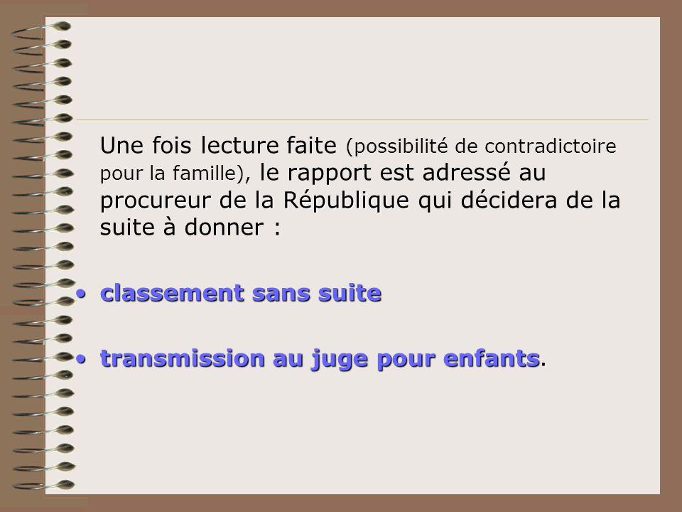 procureur de la République Une fois lecture faite (possibilité de contradictoire pour la famille), le rapport est adressé au procureur de la Républiqu