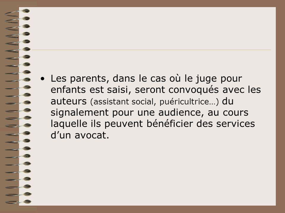 Les parents, dans le cas où le juge pour enfants est saisi, seront convoqués avec les auteurs (assistant social, puéricultrice…) du signalement pour u