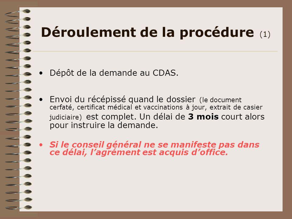 Déroulement de la procédure (1) Dépôt de la demande au CDAS. Envoi du récépissé quand le dossier (le document cerfaté, certificat médical et vaccinati