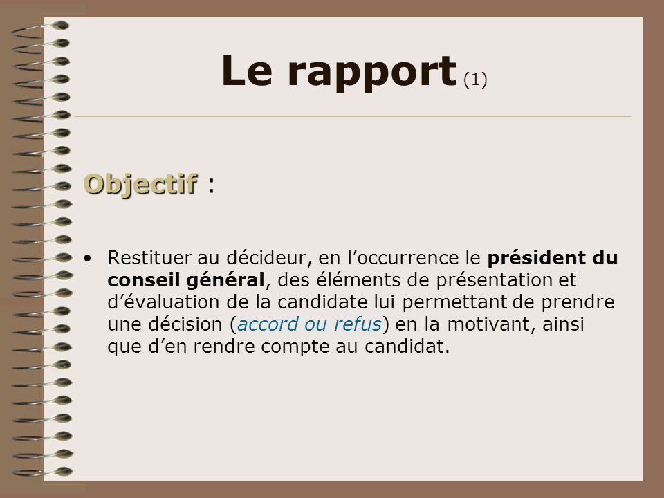 Le rapport (1) Objectif Objectif : Restituer au décideur, en loccurrence le président du conseil général, des éléments de présentation et dévaluation