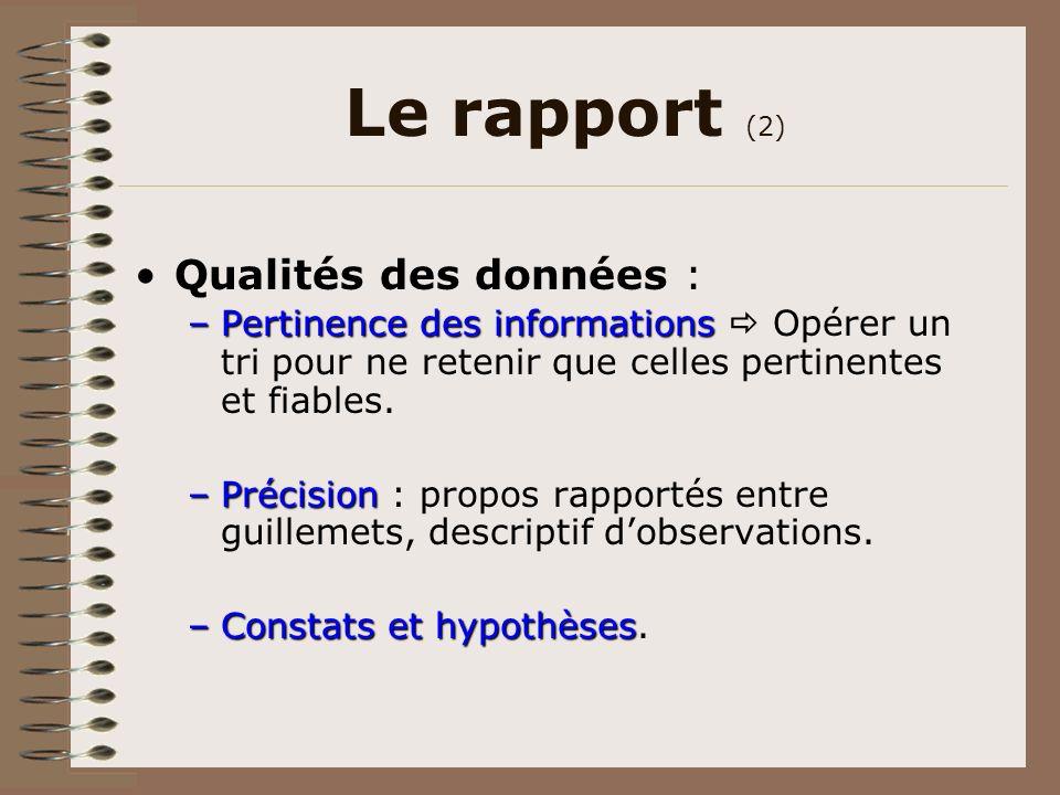 Le rapport (2) Qualités des données : –Pertinence des informations –Pertinence des informations Opérer un tri pour ne retenir que celles pertinentes e