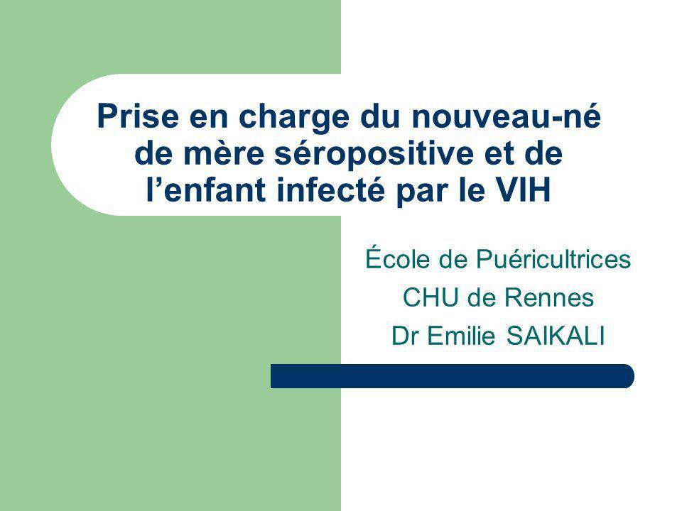 Prise en charge du nouveau-né de mère séropositive et de lenfant infecté par le VIH École de Puéricultrices CHU de Rennes Dr Emilie SAIKALI