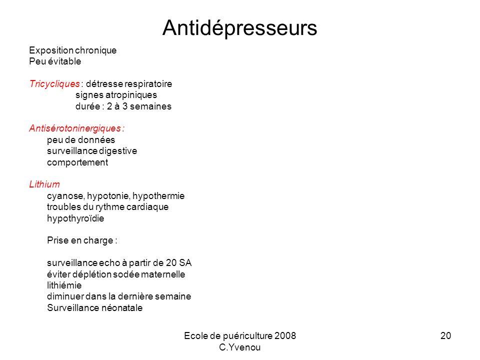 Ecole de puériculture 2008 C.Yvenou 20 Antidépresseurs Exposition chronique Peu évitable Tricycliques : détresse respiratoire signes atropiniques duré