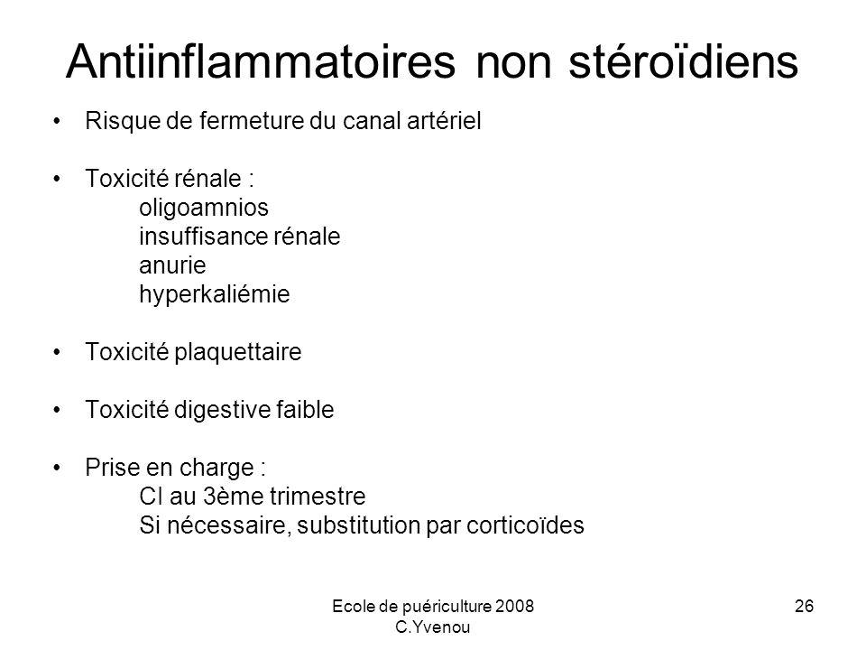 Ecole de puériculture 2008 C.Yvenou 26 Antiinflammatoires non stéroïdiens Risque de fermeture du canal artériel Toxicité rénale : oligoamnios insuffis
