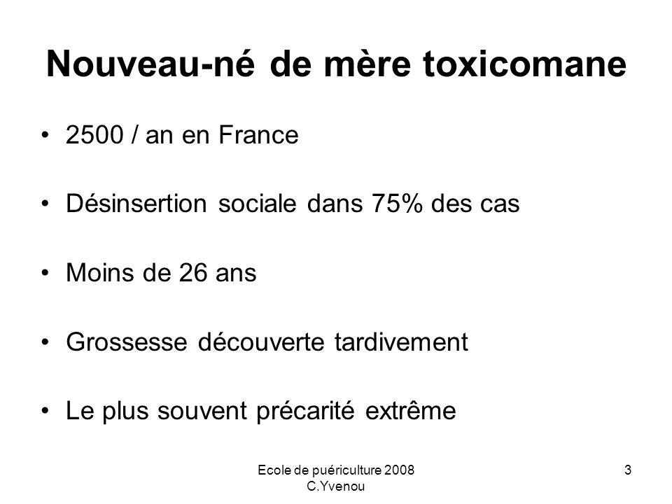 Ecole de puériculture 2008 C.Yvenou 3 Nouveau-né de mère toxicomane 2500 / an en France Désinsertion sociale dans 75% des cas Moins de 26 ans Grossess