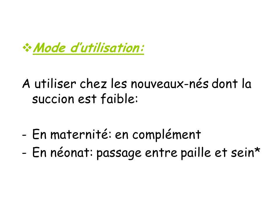 Mode dutilisation: A utiliser chez les nouveaux-nés dont la succion est faible: -En maternité: en complément -En néonat: passage entre paille et sein*